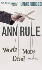 Worth More Dead : And Other True Cases - Ann Rule