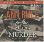 Smoke, Mirrors, and Murder : And Other True Cases - Ann Rule