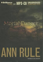 Mortal Danger : And Other True Cases - Ann Rule