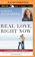 Real Love, Right Now : A Celebrity Love Architect's Thirty-Day Blueprint for Finding Your Soul Mate and So Much More! - Kailen Rosenberg