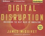 Digital Disruption : Unleashing the Next Wave of Innovation - James McQuivey