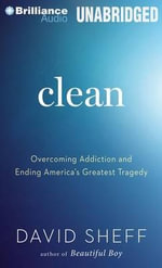 Clean : Overcoming Addiction and Ending America S Greatest Tragedy - David Sheff