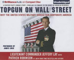 Topgun on Wall Street : Why the United States Military Should Run Corporate America - Lieutenant Commander Jeffery Lay