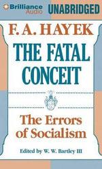 The Fatal Conceit : The Errors of Socialism - Friedrich A Von Hayek