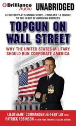 Topgun on Wall Street : Why the United States Military Should Run Corporate America - Jeffrey Lay