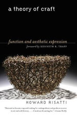 A Theory of Craft : Function and Aesthetic Expression - Howard Risatti