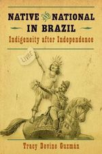 Native and National in Brazil : Indigeneity After Independence - Tracy Guzman