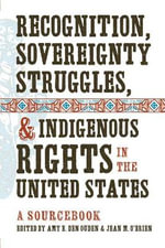 Recognition, Sovereignty Struggles, and Indigenous Rights in the United States : A Sourcebook
