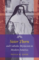Sister Thorn and Catholic Mysticism in Modern America - Paula Kane