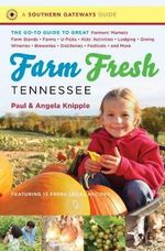 Farm Fresh Tennessee : The Go-To Guide to Great Farmers' Markets, Farm Stands, Farms, U-Picks, Kids' Activities, Lodging, Dining, Wineries, Breweries, Distilleries, Festivals, and More - Angela Knipple