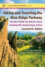 Hiking and Traveling the Blue Ridge Parkway : The Only Guide You Will Ever Need, Including GPS, Detailed Maps, and More - Leonard M Adkins