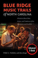 Blue Ridge Music Trails of North Carolina : A Guide to Music Sites, Artists, and Traditions of the Mountains and Foothills - Fred C Fussell