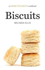 Biscuits : A Savor the South Cookbook - Belinda Ellis