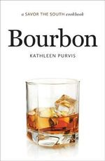 Bourbon : A Savor the South Cookbook - Kathleen Purvis