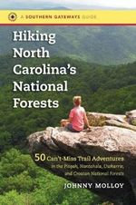 Hiking North Carolina's National Forests : 50 Can't-Miss Trail Adventures in the Pisgah, Nantahala, Uwharrie, and Croatan National Forests - Johnny Molloy