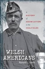 Welsh Americans : A History of Assimilation in the Coalfields - Ronald L. Lewis