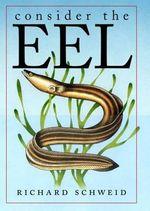 Consider the Eel - Richard Schweid