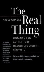 Real Thing : Imitation and Authenticity in American Culture 1880-1940 - Miles Orvell