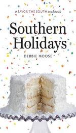 Southern Holidays : a Savor the South Cookbook - Debbie Moose