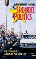 Showbiz Politics : Hollywood in American Political Life - Kathryn Cramer Brownell