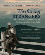 Wayfaring Strangers : the Musical Voyage from Scotland and Ulster to Appalachia - Fiona Ritchie