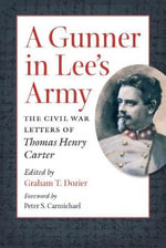 A Gunner in Lee's Army : The Civil War Letters of Thomas Henry Carter - Graham Dozier