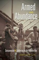 Armed with Abundance : Consumerism and Soldiering in the Vietnam War - Meredith H. Lair