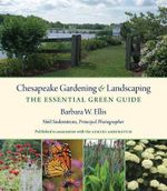 Chesapeake Gardening and Landscaping : The Essential Green Guide - Barbara W. Ellis