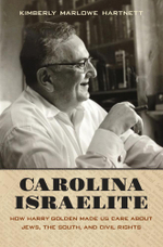 Carolina Israelite : How Harry Golden Made Us Care about Jews, the South, and Civil Rights - Kimberly Marlowe Hartnett