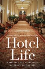 Hotel Life : The Story of a Place Where Anything Can Happen - Caroline Field Levander