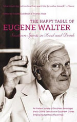 The Happy Table of Eugene Walter : Southern Spirits in Food and Drink - Eugene Walter