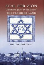 Zeal for Zion : Christians, Jews, and the Idea of the Promised Land - Shalom L Goldman