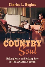 Country Soul : Making Music and Making Race in the American South - Charles L. Hughes