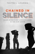 Chained in Silence : Black Women and Convict Labor in the New South - Talitha L. LeFlouria