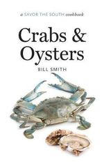 Crabs and Oysters : A Savor the South(R) Cookbook - William B. Smith