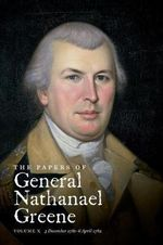 The Papers of General Nathanael Greene : 3 December 1781 - 6 April 1782 Volume X
