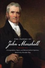 The Papers of John Marshall, Vol. VIII : Papers of John Marshall: Correspondence, Papers & Selected Judicial Opinions - John Marshall