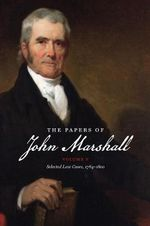 The Papers of John Marshall, Vol. V : Papers of John Marshall: Correspondence, Papers & Selected Judicial Opinions - John Marshall