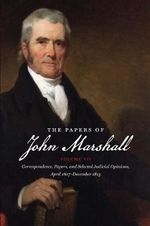 The Papers of John Marshall, Vol. VII : Papers of John Marshall: Correspondence, Papers & Selected Judicial Opinions - John Marshall