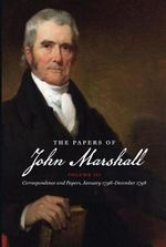 The Papers of John Marshall, Vol. III : Papers of John Marshall: Correspondence, Papers & Selected Judicial Opinions - John Marshall