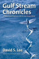 Gulf Stream Chronicles : A Naturalist Explores Life in an Ocean River - David S Lee