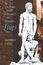 Victims and Villains in Vasari's Lives : Bettie Allison Rand Lectures in Art History (Hardcover) - Andrew Ladis