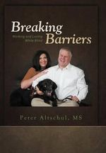 Breaking Barriers : Working and Loving While Blind - Peter Altschul MS