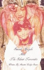 Suicide Angels and the Silent Terrorists : A Story about Bullying - Annette Evalyn Swain