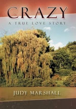 Crazy : A True Love Story - Judy Marshall