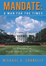 Mandate : A Man for the Times The Presidency of George Herman