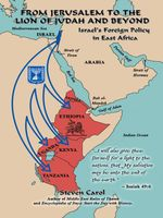 From Jerusalem to the Lion of Judah and Beyond : Israel's Foreign Policy in East Africa - Steven Carol