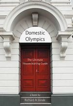 Domestic Olympics : The Ultimate Housecleaning Guide - Richard A. Slinde