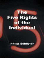The Five Rights of the Individual - Philip Schuyler