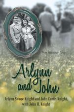 Arlynn and John : Two Hoosier Lives - Arlynn Swope Knight